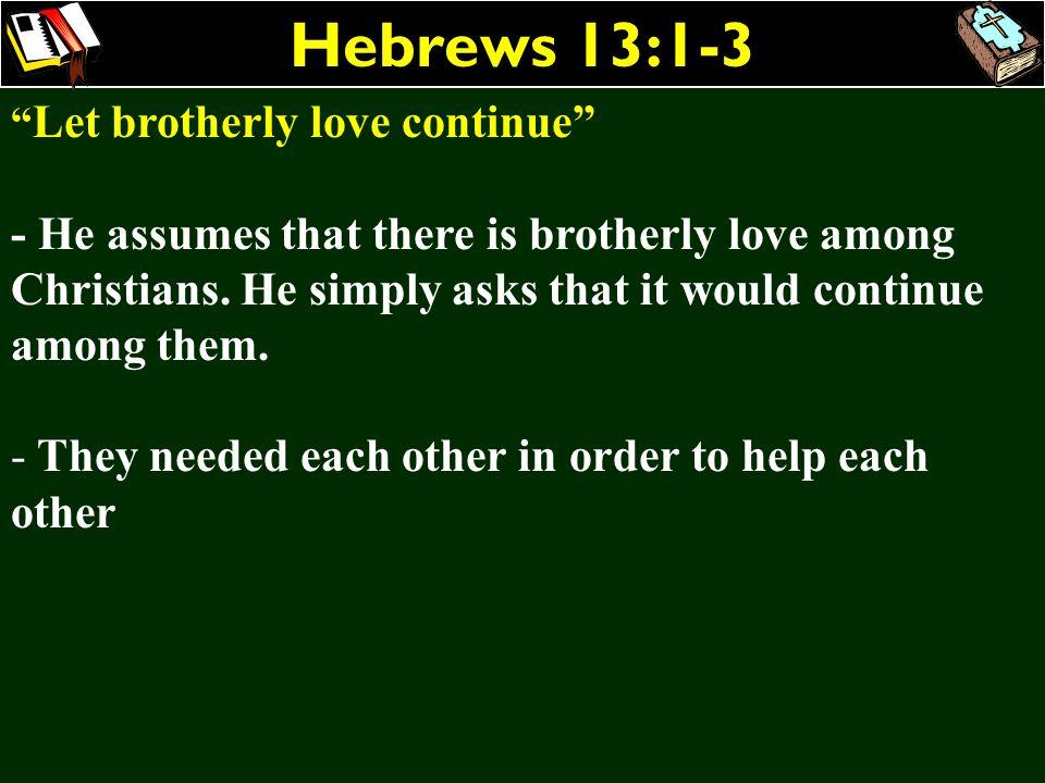 Hebrews 13:1-3 Let brotherly love continue