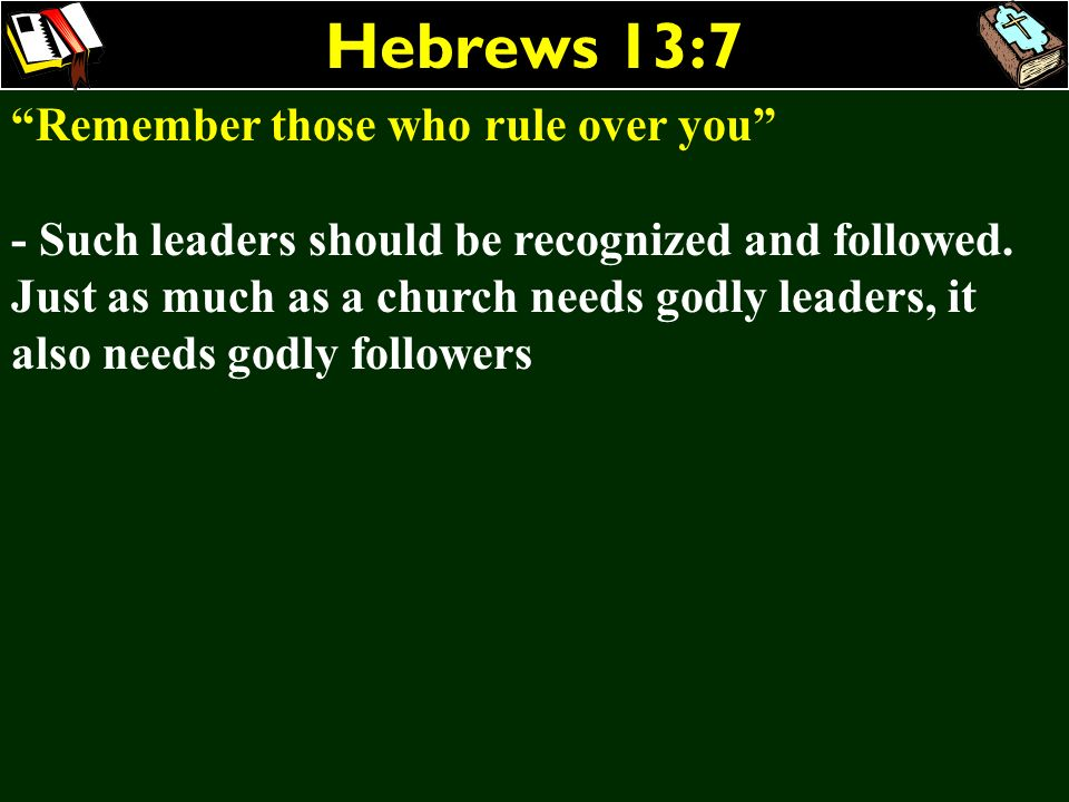 Hebrews 13:7 Remember those who rule over you