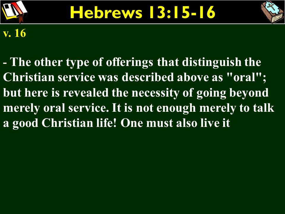 Hebrews 13:15-16 v. 16.