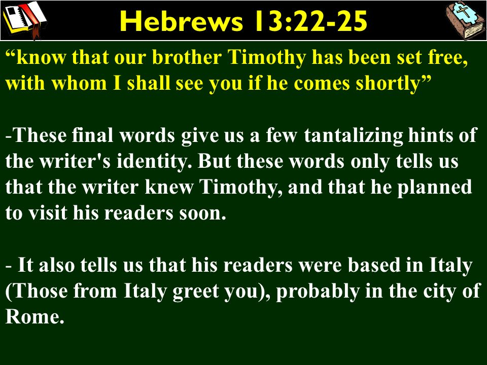 Hebrews 13:22-25 know that our brother Timothy has been set free, with whom I shall see you if he comes shortly