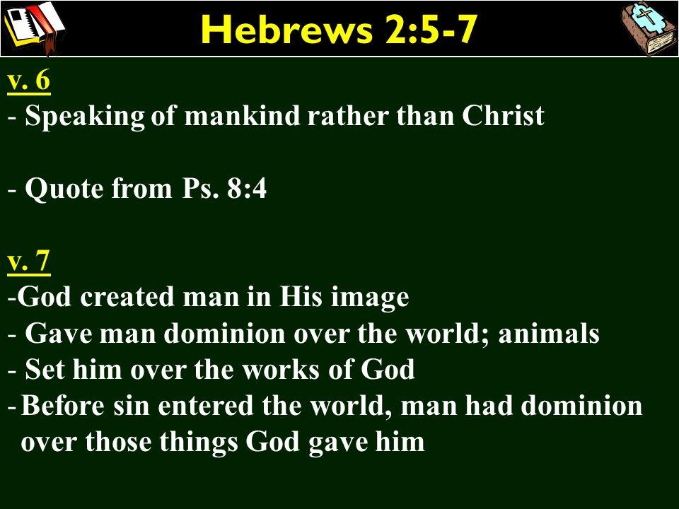 Hebrews 2:5-7 v. 6 Speaking of mankind rather than Christ