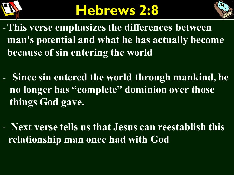 Hebrews 2:8This verse emphasizes the differences between man s potential and what he has actually become because of sin entering the world.
