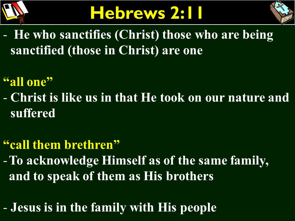 Hebrews 2:11He who sanctifies (Christ) those who are being sanctified (those in Christ) are one. all one