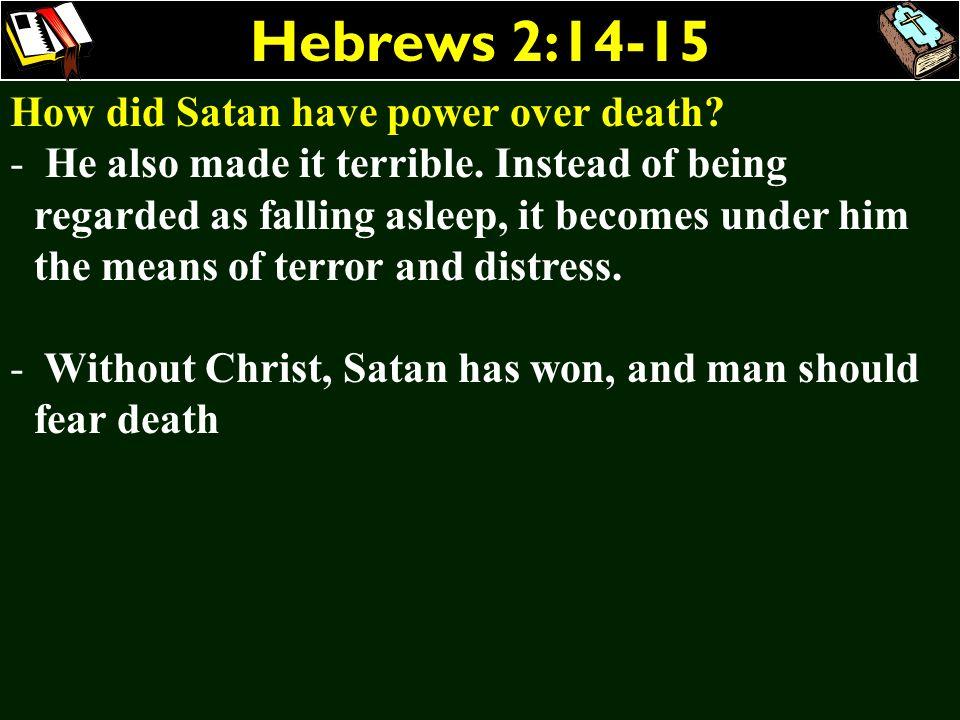 Hebrews 2:14-15 How did Satan have power over death