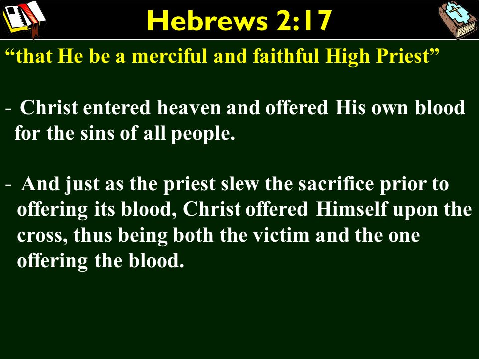 Hebrews 2:17 that He be a merciful and faithful High Priest