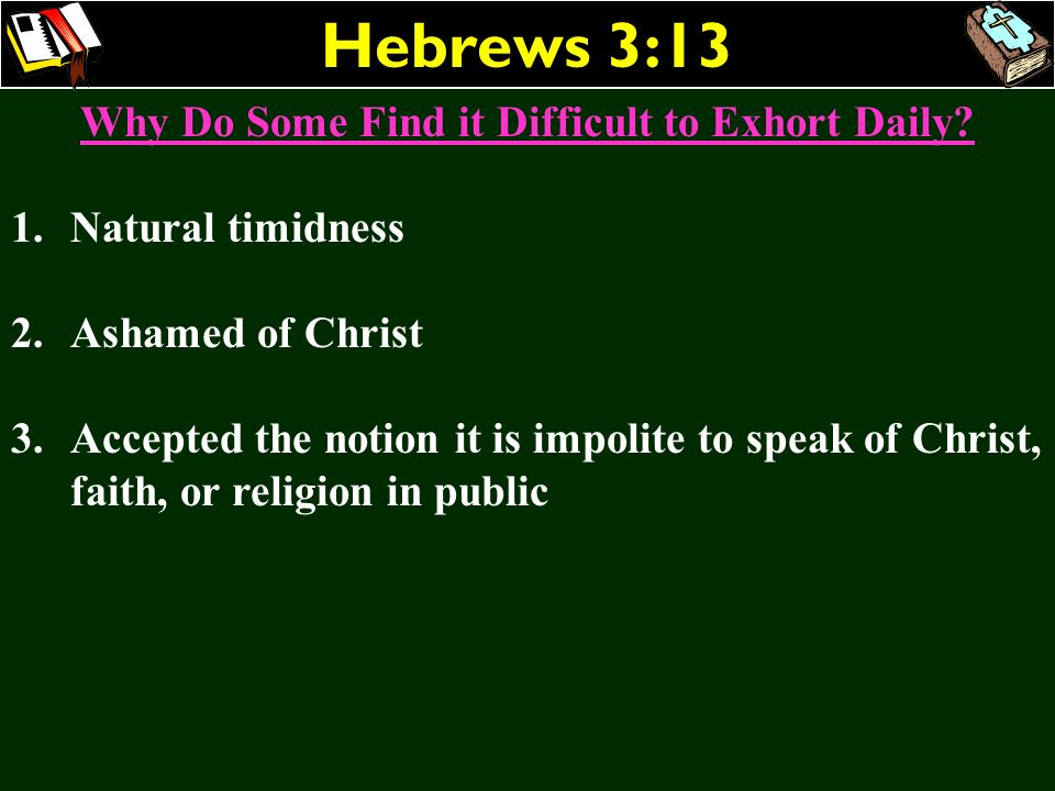 Why Do Some Find it Difficult to Exhort Daily