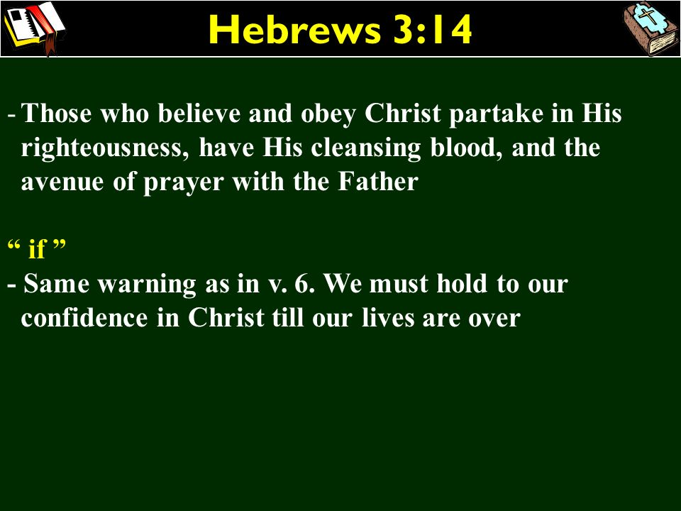 Hebrews 3:14Those who believe and obey Christ partake in His righteousness, have His cleansing blood, and the avenue of prayer with the Father.