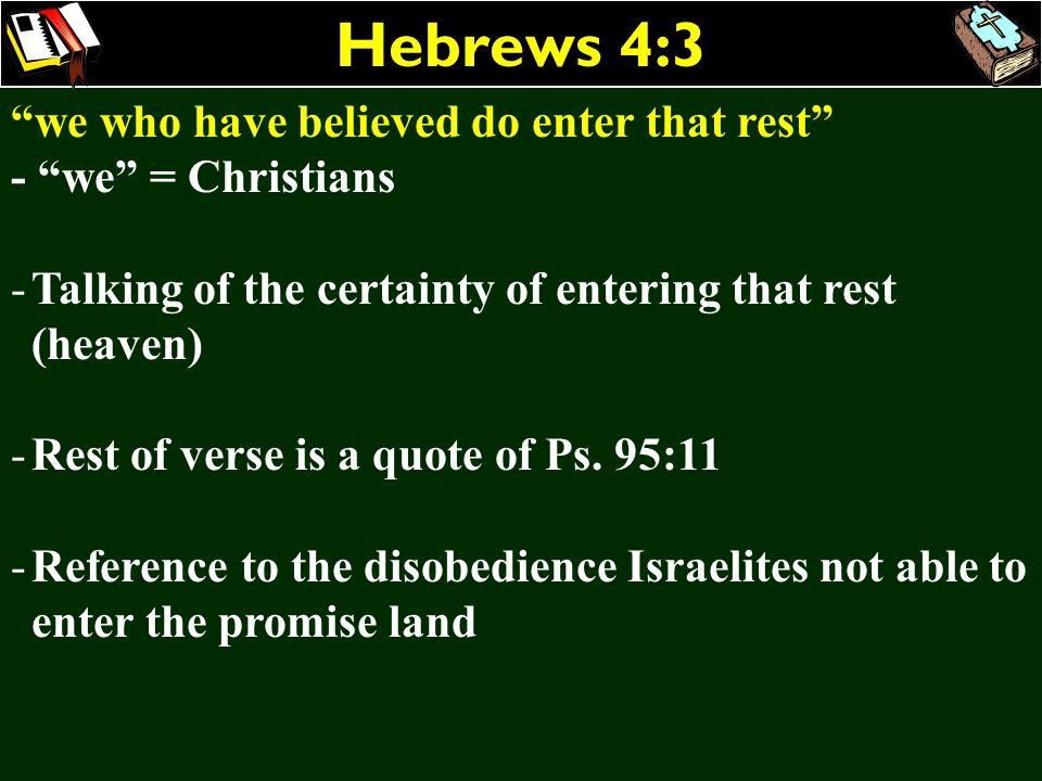 Hebrews 4:3 we who have believed do enter that rest