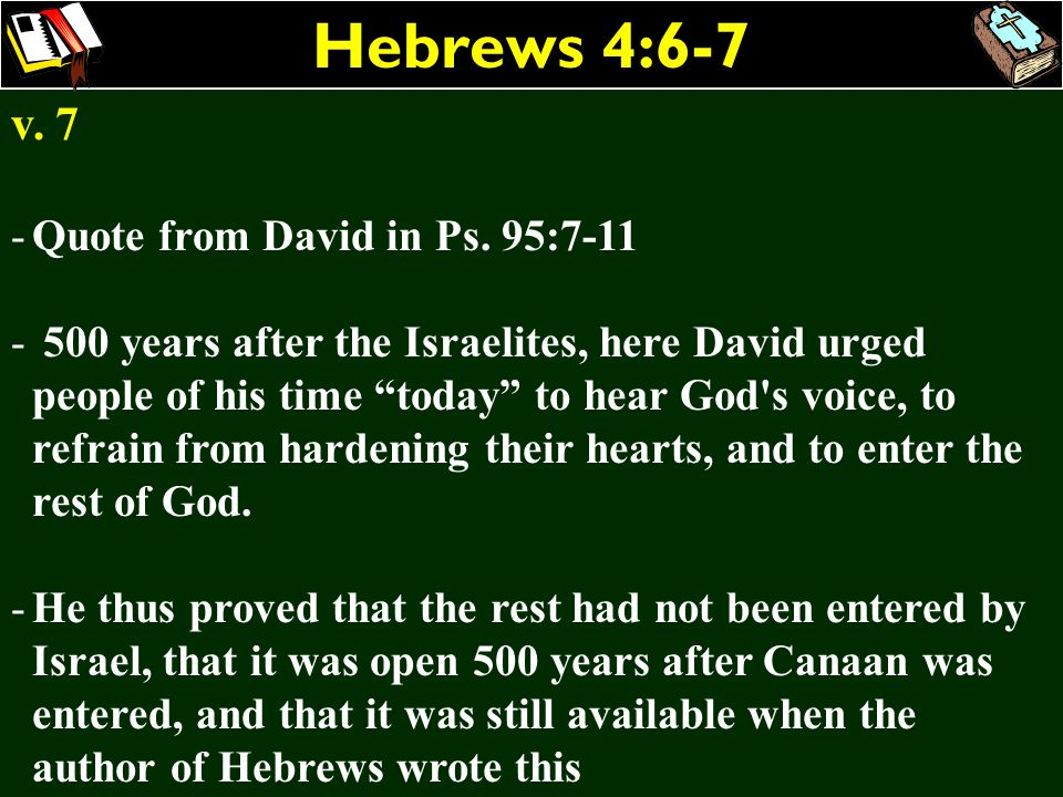 Hebrews 4:6-7 v. 7 Quote from David in Ps. 95:7-11