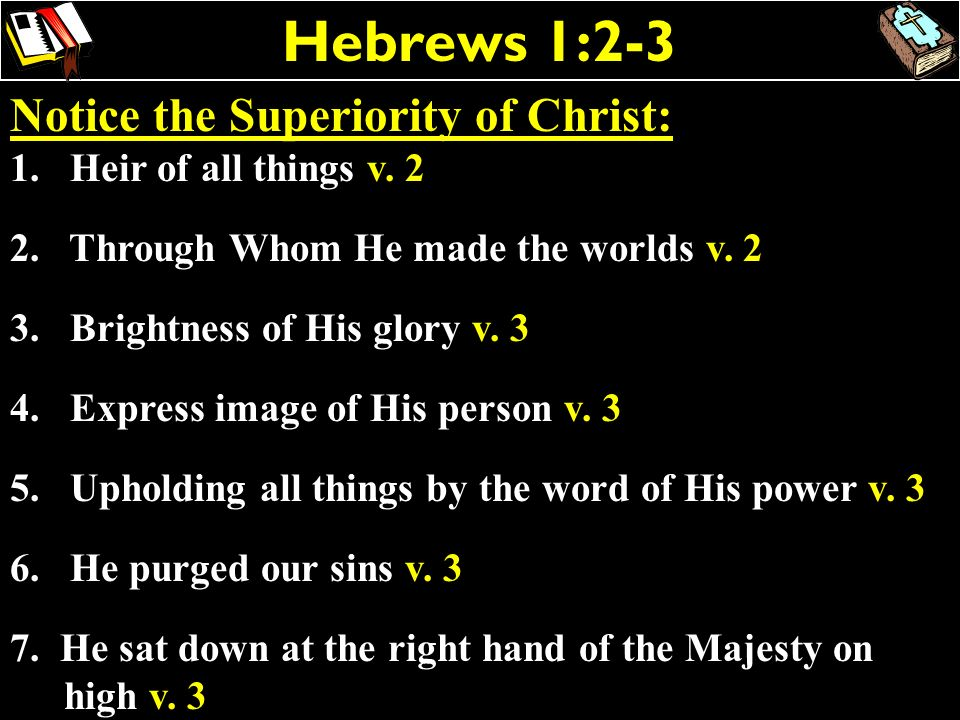 Hebrews 1:2-3 Notice the Superiority of Christ: