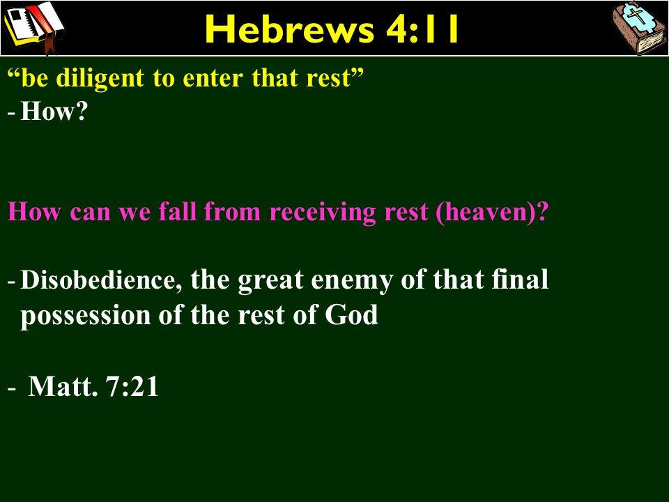 Hebrews 4:11 Matt. 7:21 be diligent to enter that rest How