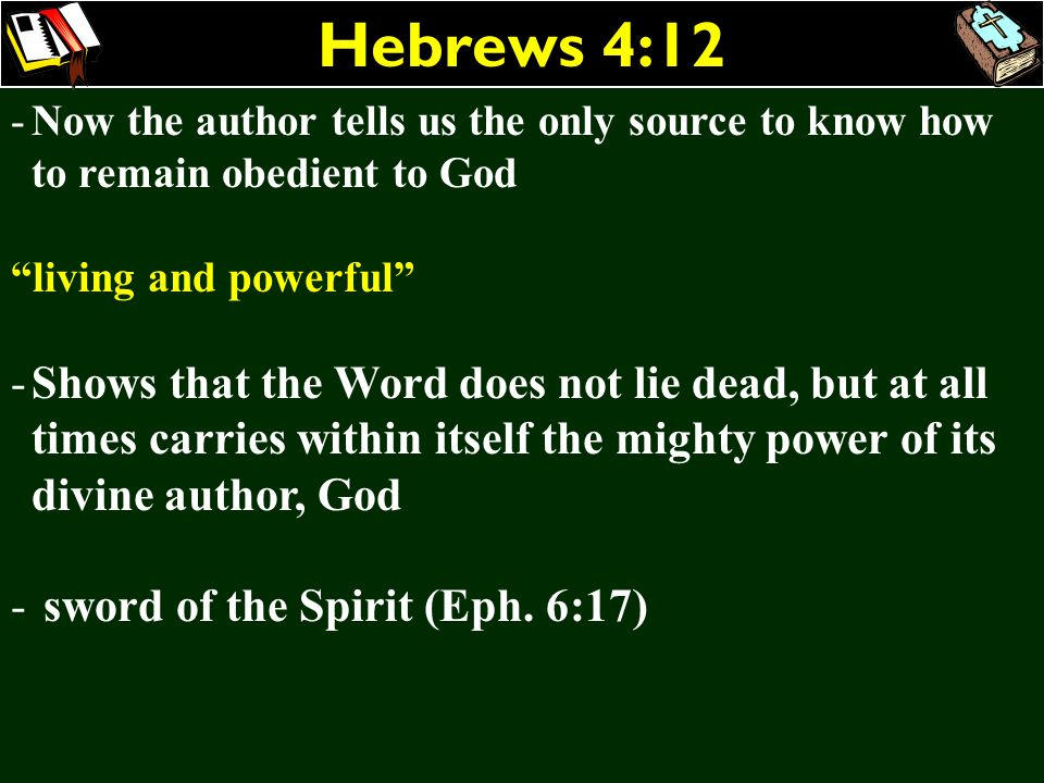 Hebrews 4:12 Now the author tells us the only source to know how to remain obedient to God. living and powerful