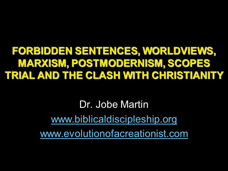 FORBIDDEN SENTENCES, WORLDVIEWS, MARXISM, POSTMODERNISM, SCOPES TRIAL AND THE CLASH WITH CHRISTIANITY