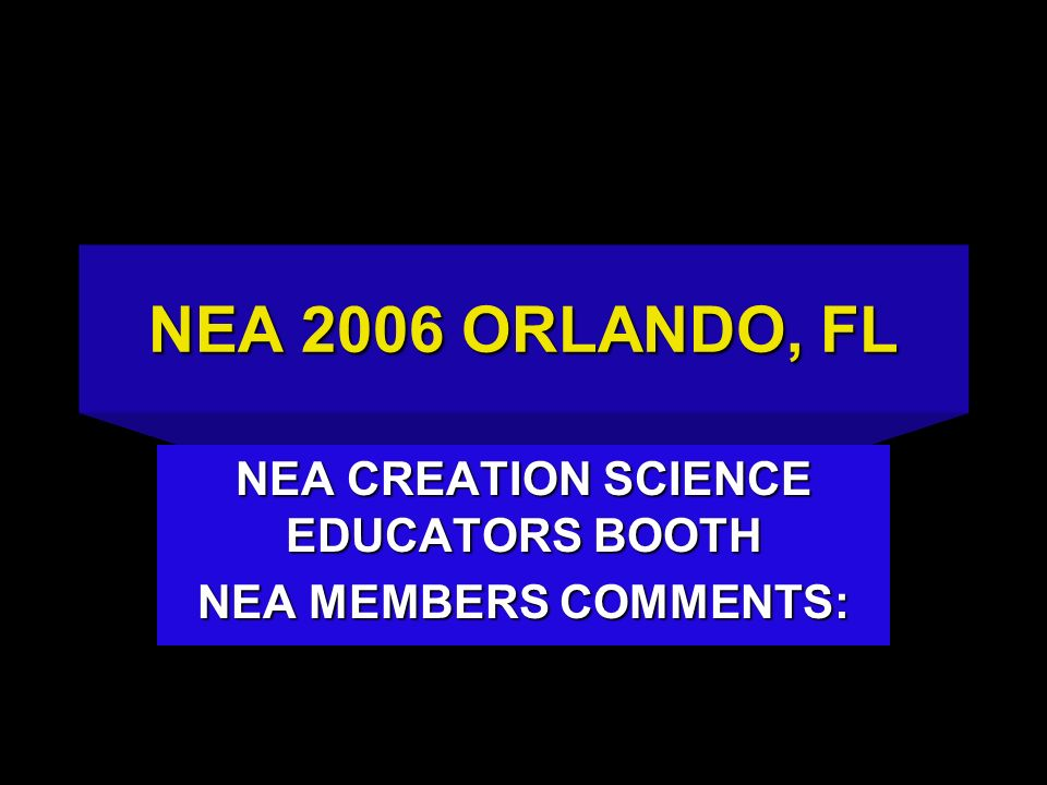 NEA CREATION SCIENCE EDUCATORS BOOTH NEA MEMBERS COMMENTS: