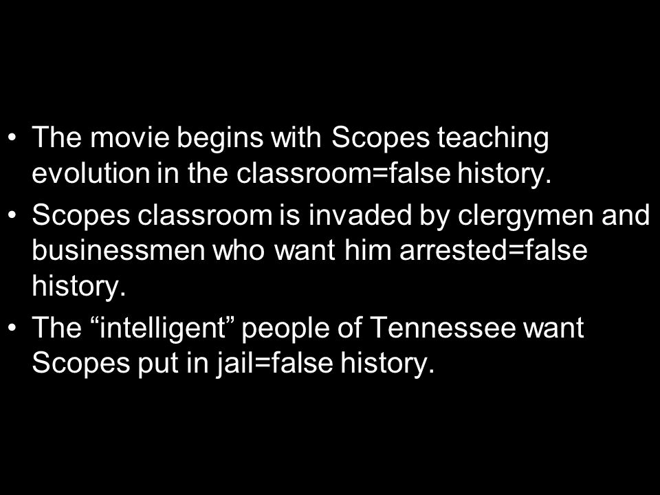 The movie begins with Scopes teaching evolution in the classroom=false history.