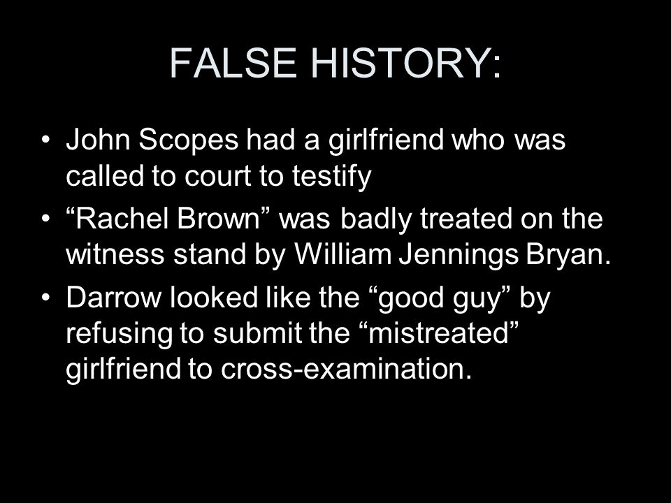 FALSE HISTORY: John Scopes had a girlfriend who was called to court to testify.