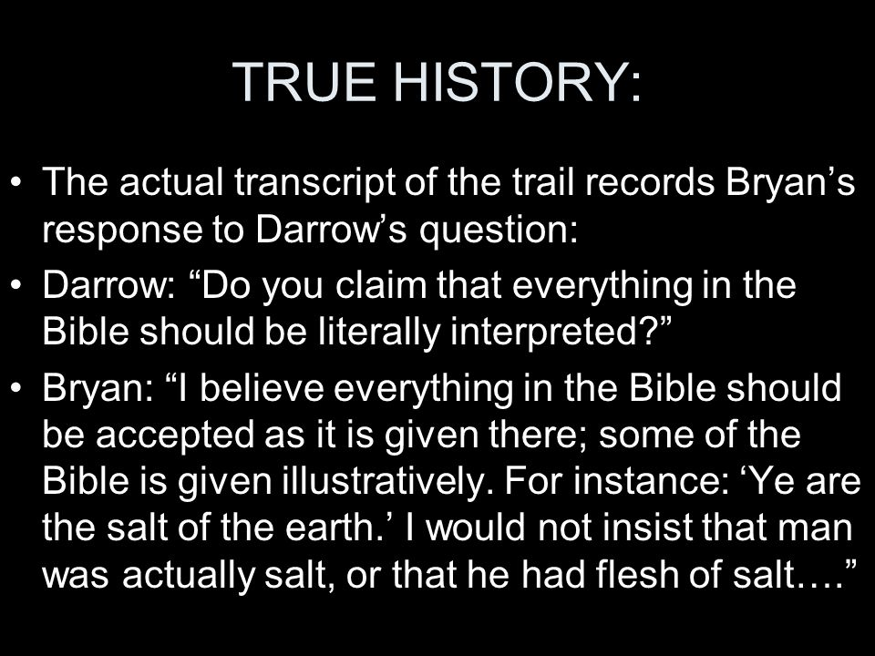 TRUE HISTORY: The actual transcript of the trail records Bryan's response to Darrow's question: