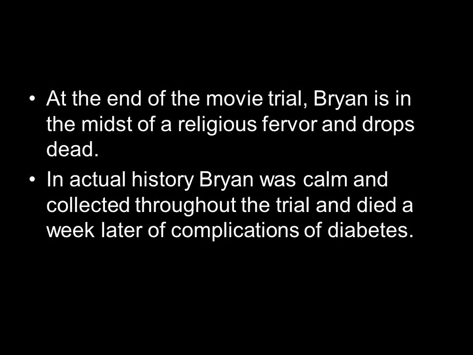 At the end of the movie trial, Bryan is in the midst of a religious fervor and drops dead.