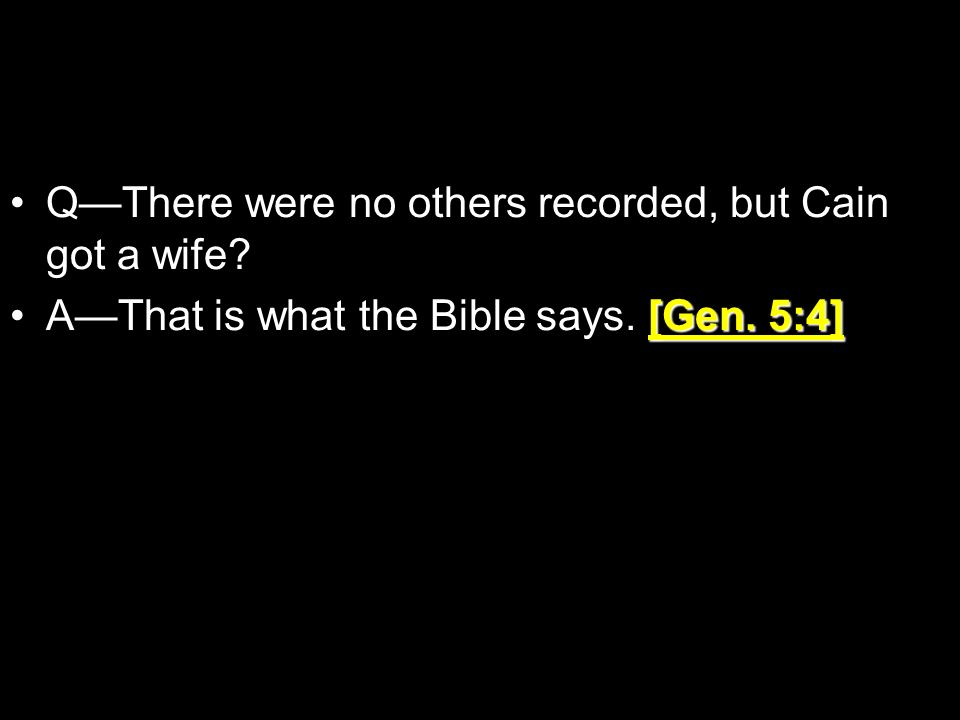 Q—There were no others recorded, but Cain got a wife