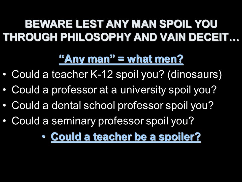 BEWARE LEST ANY MAN SPOIL YOU THROUGH PHILOSOPHY AND VAIN DECEIT…