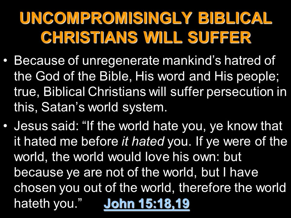 UNCOMPROMISINGLY BIBLICAL CHRISTIANS WILL SUFFER