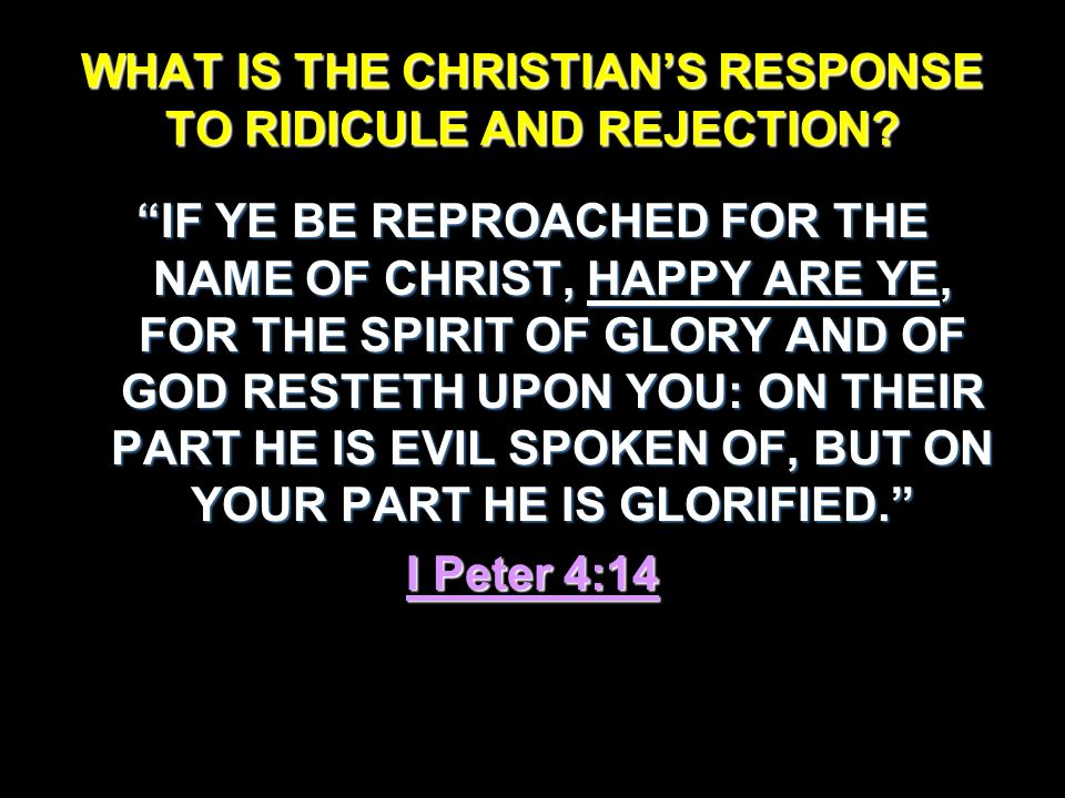 WHAT IS THE CHRISTIAN'S RESPONSE TO RIDICULE AND REJECTION