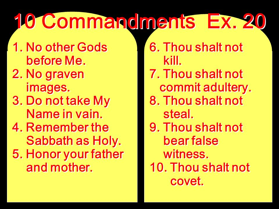 10 Commandments Ex No other Gods before Me. 2. No graven