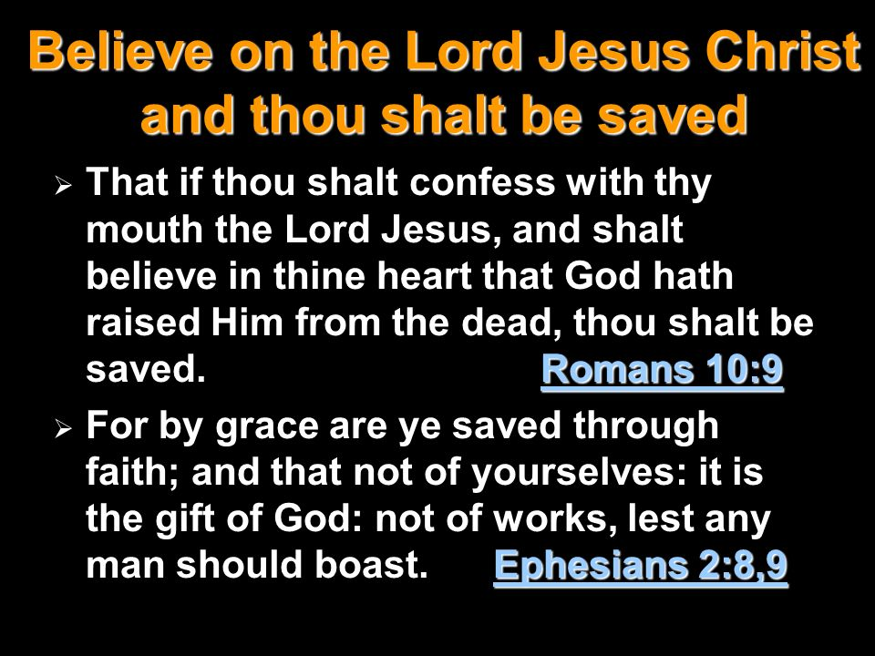 Believe on the Lord Jesus Christ and thou shalt be saved