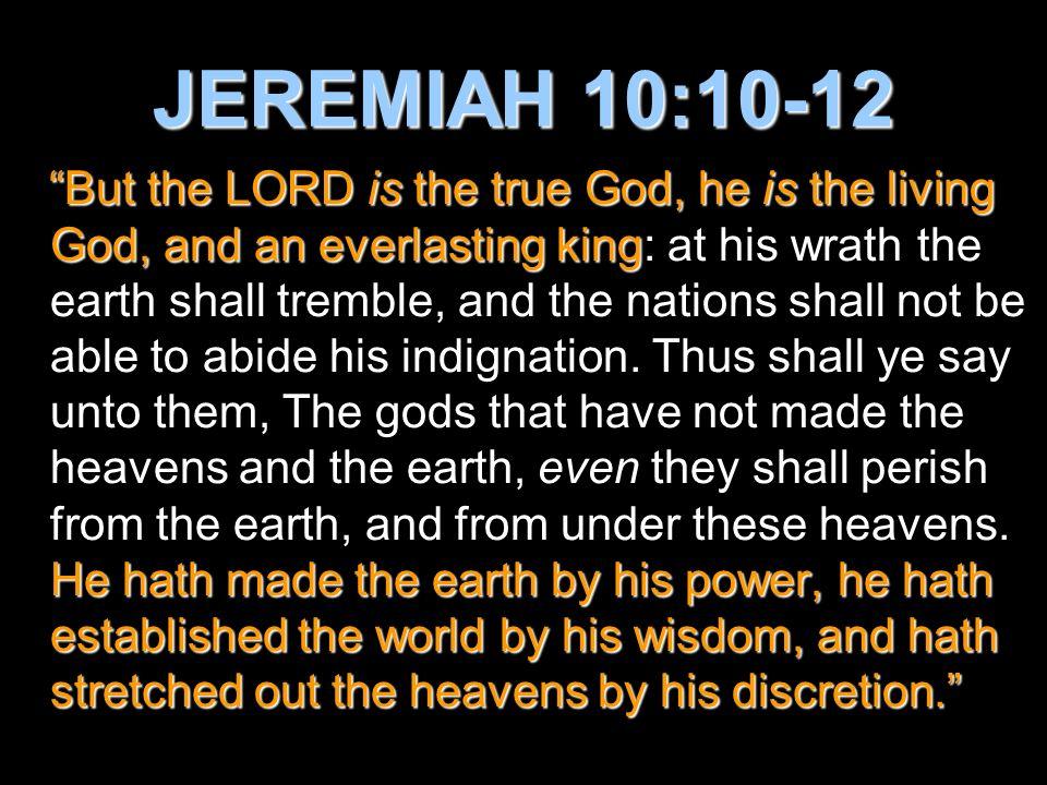 JEREMIAH 10:10-12