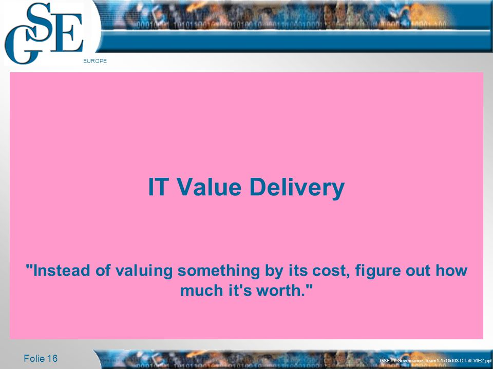 IT Value Delivery Instead of valuing something by its cost, figure out how much it s worth.
