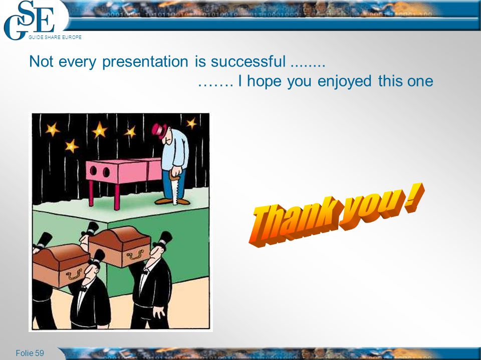 Not every presentation is successful ........ ……. I hope you enjoyed this one