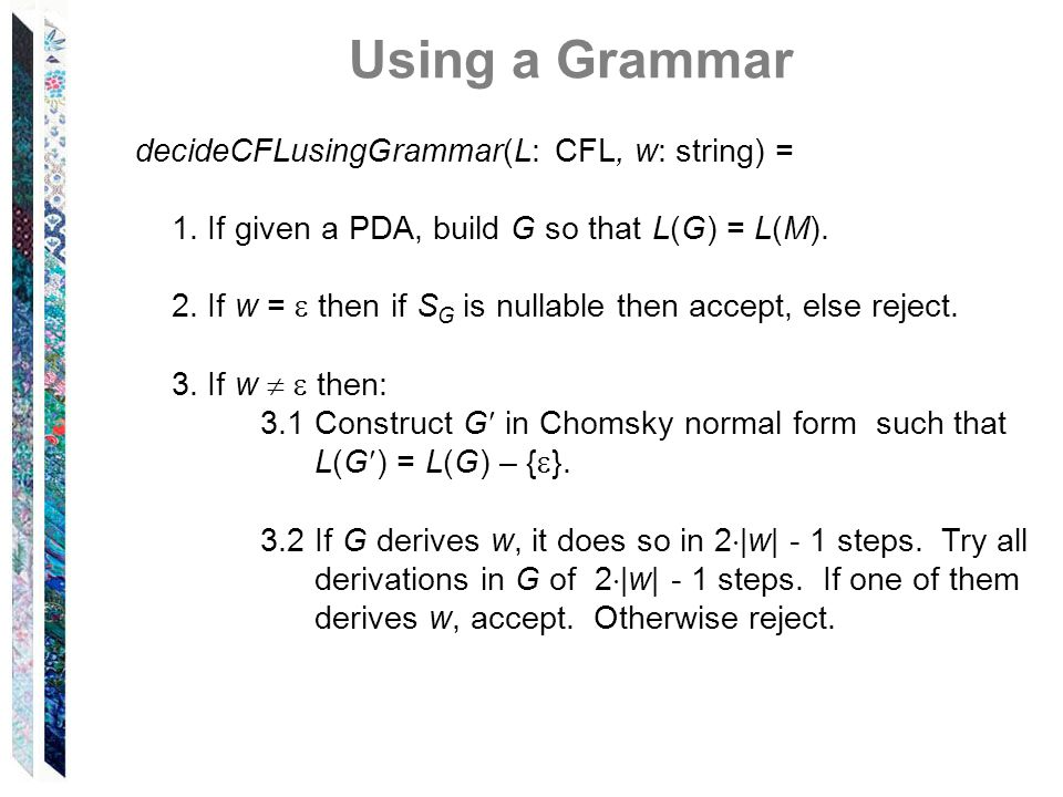Using a Grammar decideCFLusingGrammar(L: CFL, w: string) =