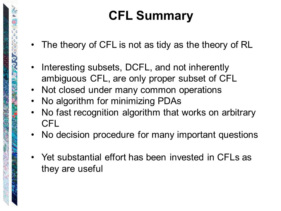 CFL Summary The theory of CFL is not as tidy as the theory of RL