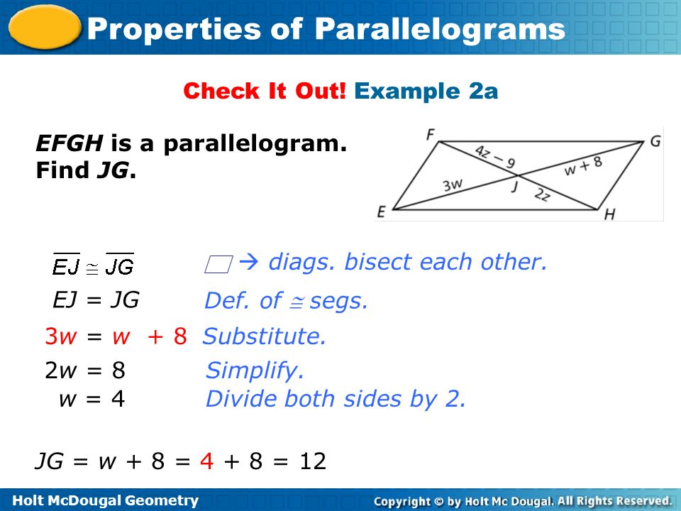 Check It Out! Example 2a EFGH is a parallelogram. Find JG.  diags. bisect each other. EJ = JG. Def. of  segs.
