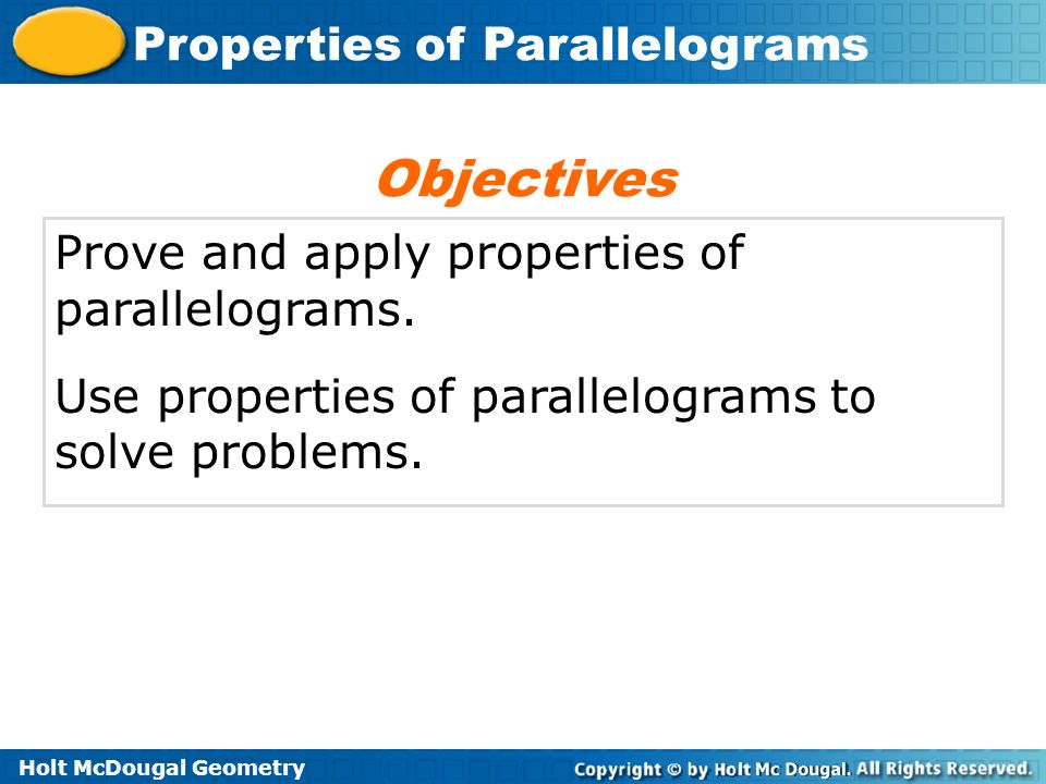 Objectives Prove and apply properties of parallelograms.