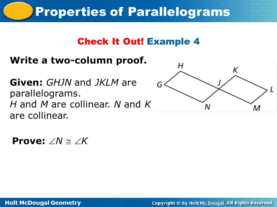 Check It Out! Example 4 Write a two-column proof. Given: GHJN and JKLM are parallelograms. H and M are collinear. N and K are collinear.
