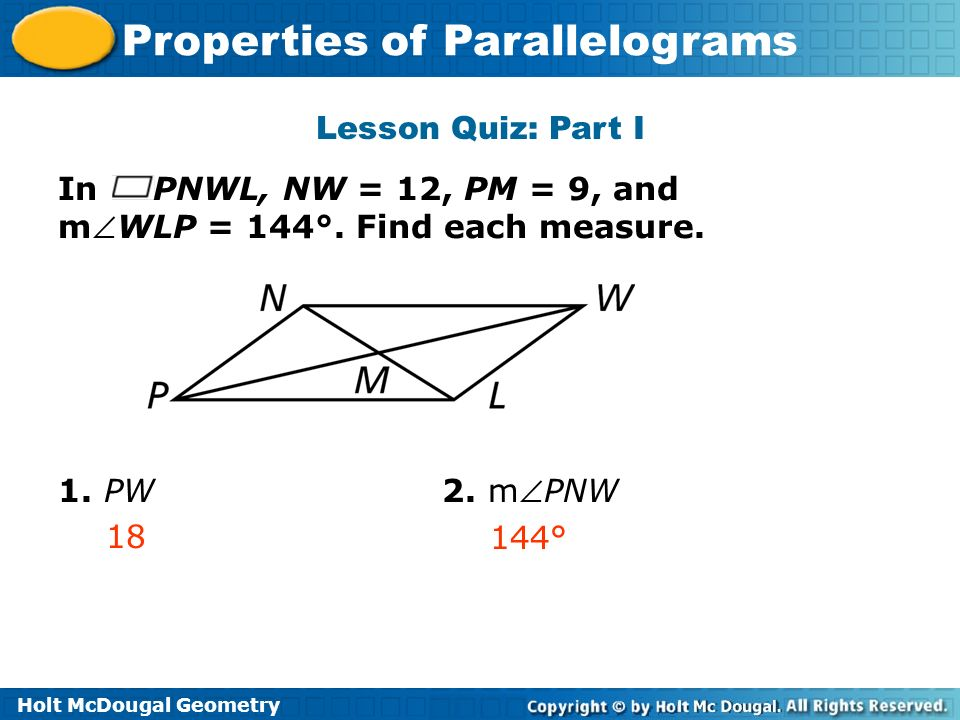 Lesson Quiz: Part I In PNWL, NW = 12, PM = 9, and. mWLP = 144°. Find each measure. 1. PW 2. mPNW.