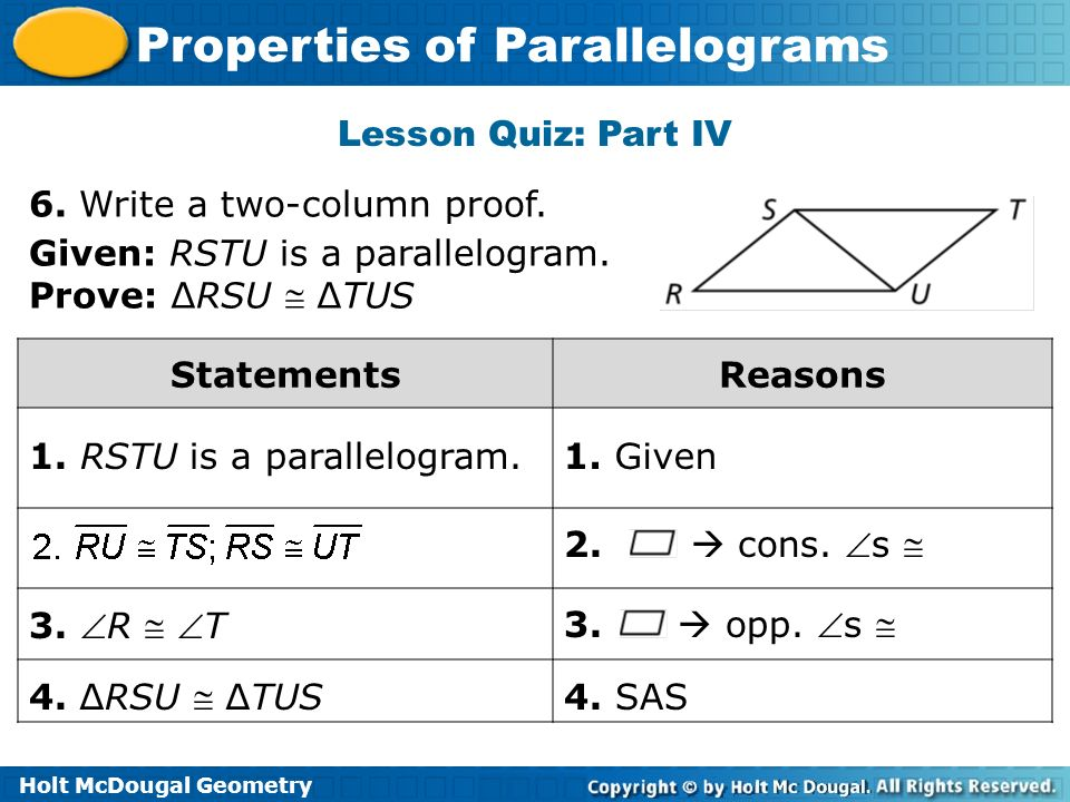Lesson Quiz: Part IV 6. Write a two-column proof. Given: RSTU is a parallelogram. Prove: ∆RSU  ∆TUS.