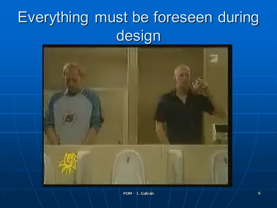 Everything must be foreseen during design