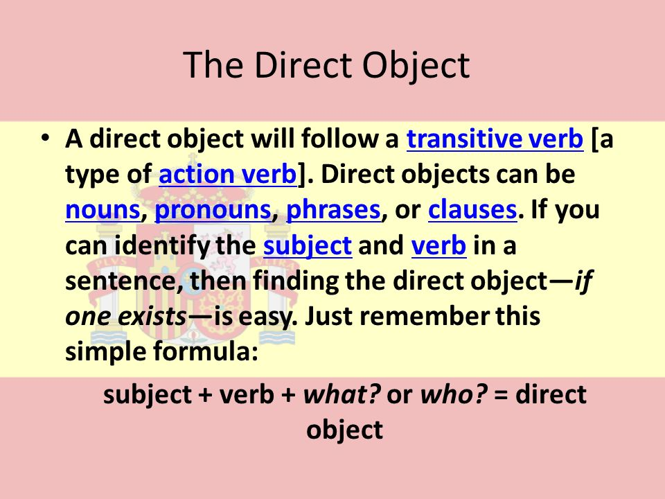 subject + verb + what or who = direct object