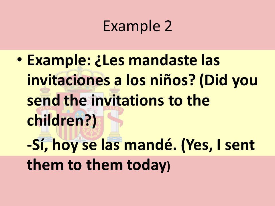 Example 2 Example: ¿Les mandaste las invitaciones a los niños (Did you send the invitations to the children )