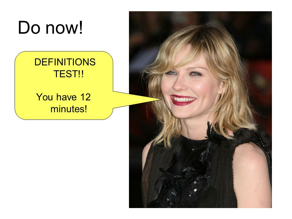 DEFINITIONS TEST!! You have 12 minutes!
