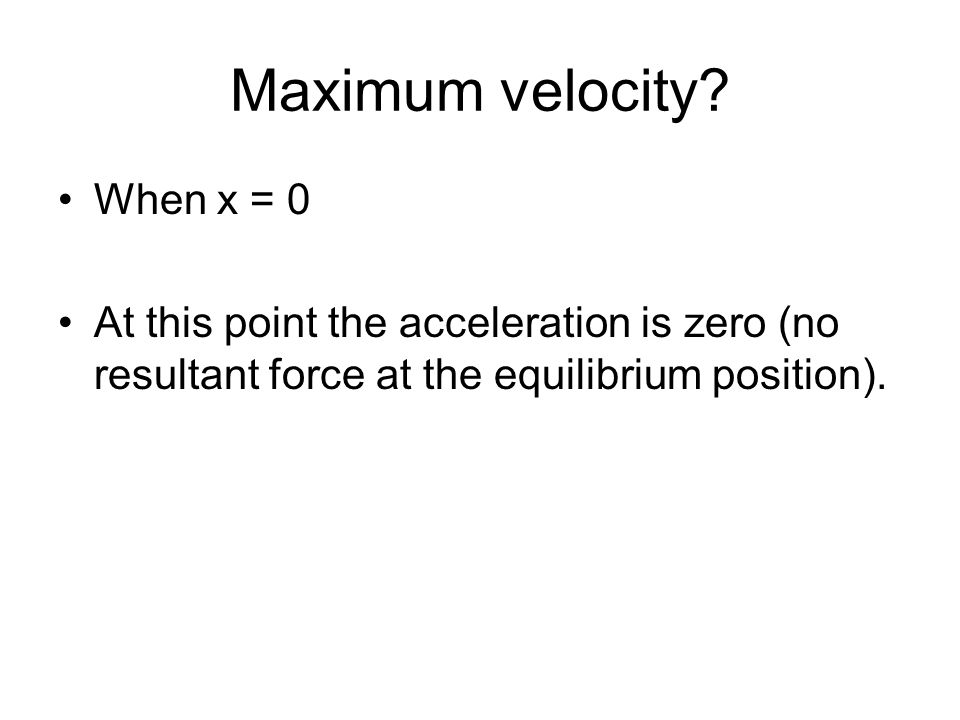 Maximum velocity When x = 0