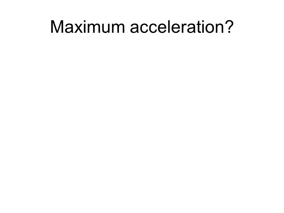 Maximum acceleration