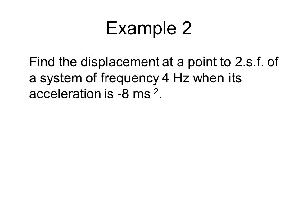 Example 2 Find the displacement at a point to 2.s.f.