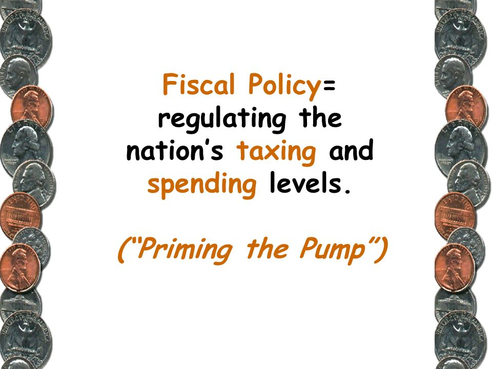 Fiscal Policy= regulating the nation's taxing and spending levels
