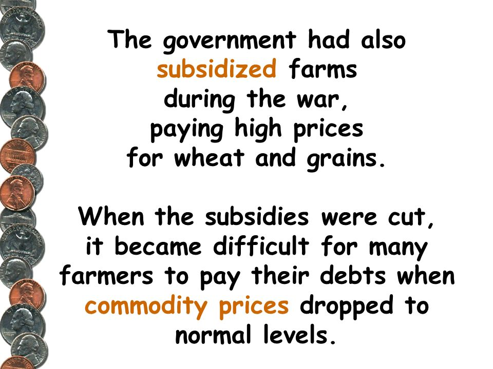 The government had also subsidized farms during the war, paying high prices for wheat and grains.