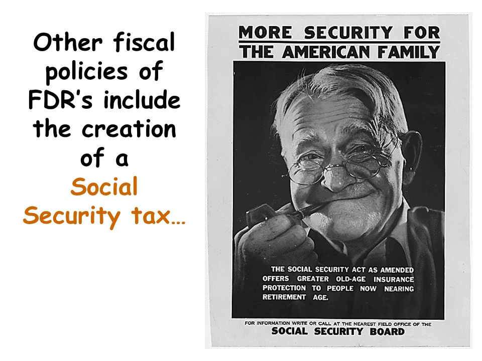 Other fiscal policies of FDR's include the creation of a Social Security tax…