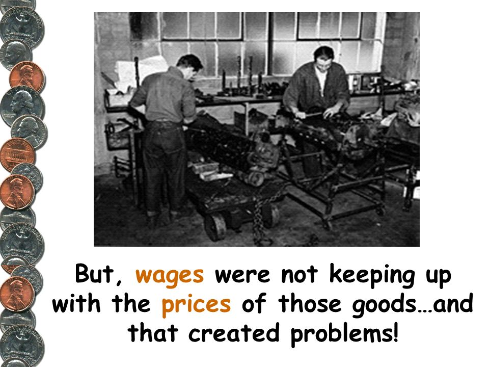 But, wages were not keeping up with the prices of those goods…and that created problems!