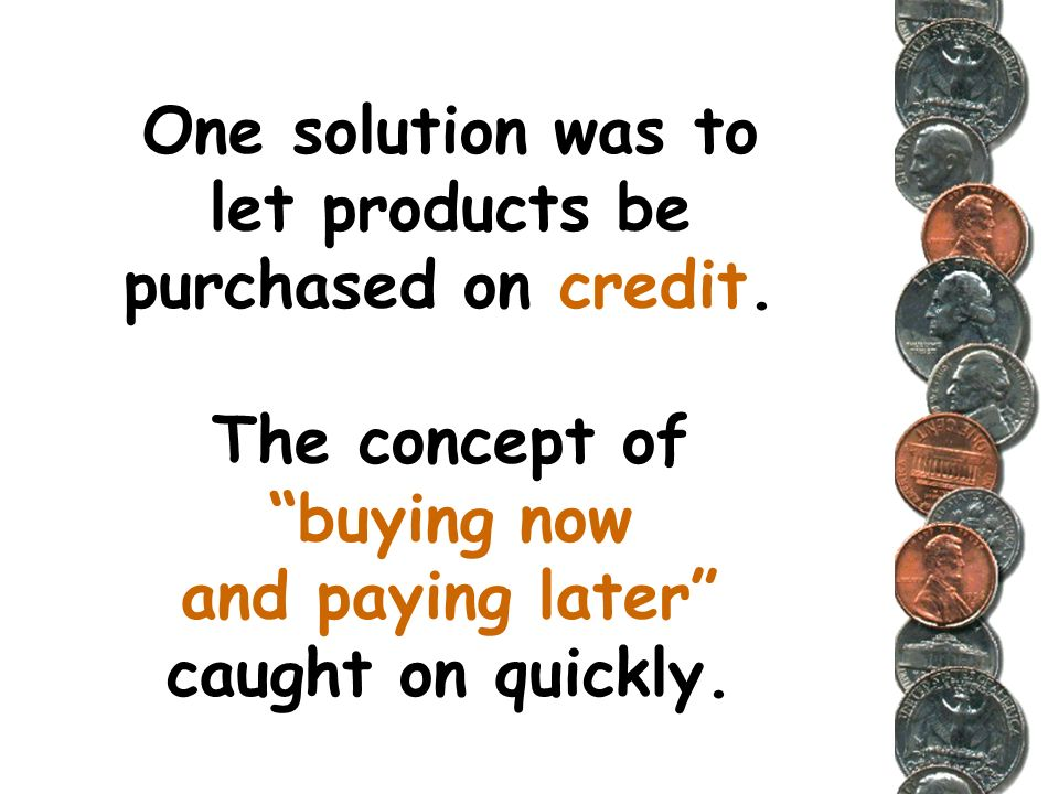 One solution was to let products be purchased on credit